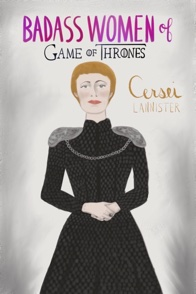 Badass Women of Games of Thrones Cerser Lannister ©Elizabeth Currier